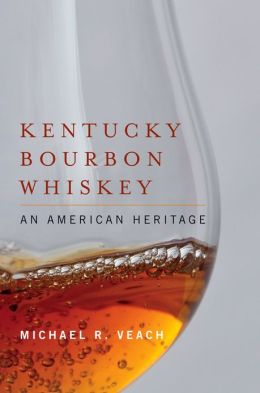 Kentucky Bourbon Whiskey: An American Heritage by Mike Veach