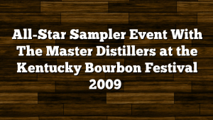All-Star Sampler Event With The Master Distillers at the Kentucky Bourbon Festival 2009