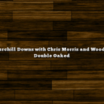 Backside Churchill Downs with Chris Morris and Woodford Reserve Double Oaked