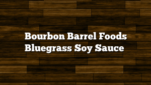 Bourbon Barrel Foods Bluegrass Soy Sauce