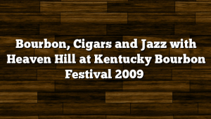 Bourbon, Cigars and Jazz with Heaven Hill at Kentucky Bourbon Festival 2009