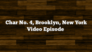 Char No. 4, Brooklyn, New York Video Episode