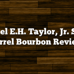 Colonel E.H. Taylor, Jr. Single Barrel Bourbon Review