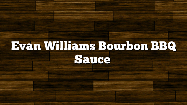 Evan Williams Bourbon BBQ Sauce