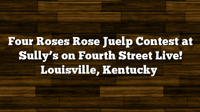 Four Roses Rose Juelp Contest at Sully's on Fourth Street Live! Louisville, Kentucky
