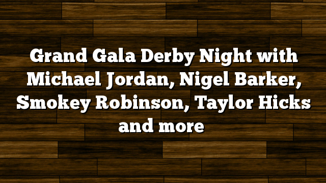 Grand Gala Derby Night with Michael Jordan, Nigel Barker, Smokey Robinson, Taylor Hicks and more