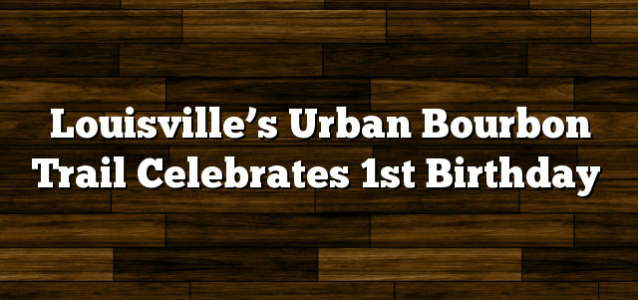 Louisville's Urban Bourbon Trail Celebrates 1st Birthday