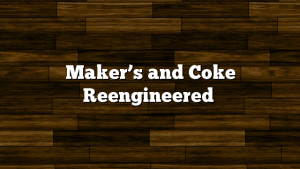 Maker's and Coke Reengineered