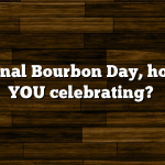 National Bourbon Day, how are YOU celebrating?