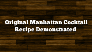 Original Manhattan Cocktail Recipe Demonstrated