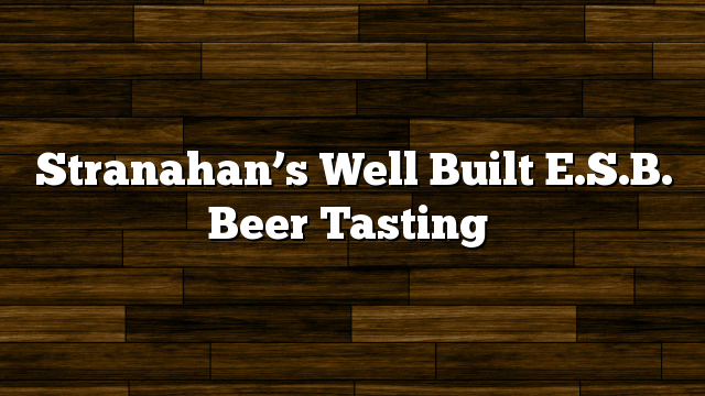 Stranahan's Well Built E.S.B. Beer Tasting