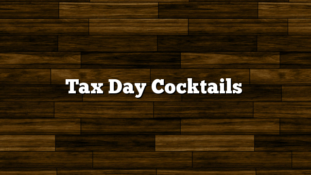 Tax Day Cocktails