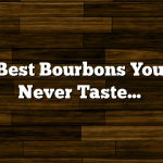 The Best Bourbons You May Never Taste…