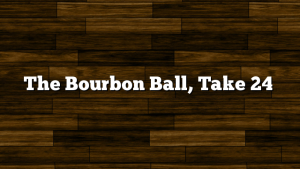 The Bourbon Ball, Take 24