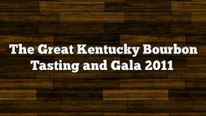 The Great Kentucky Bourbon Tasting and Gala 2011