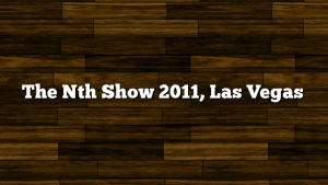 The Nth Show 2011, Las Vegas