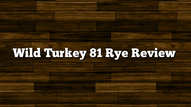 Wild Turkey 81 Rye Review
